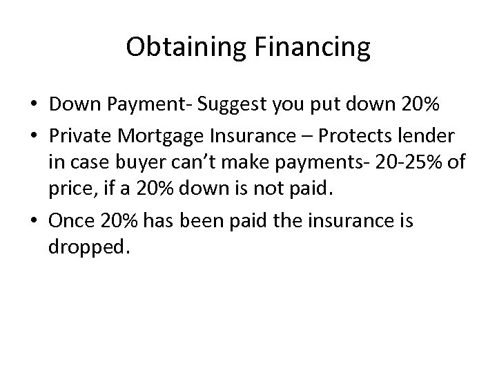 Obtaining Financing • Down Payment- Suggest you put down 20% • Private Mortgage Insurance