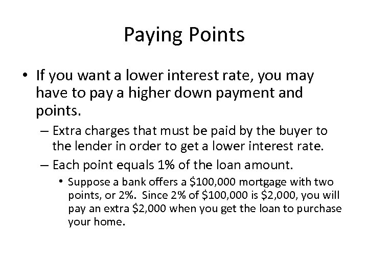 Paying Points • If you want a lower interest rate, you may have to