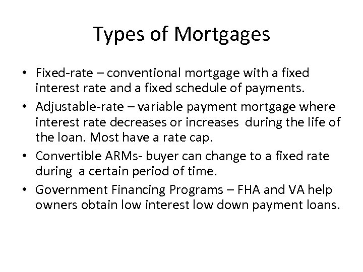Types of Mortgages • Fixed-rate – conventional mortgage with a fixed interest rate and