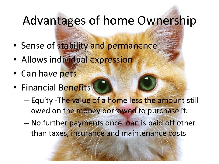 Advantages of home Ownership • • Sense of stability and permanence Allows individual expression