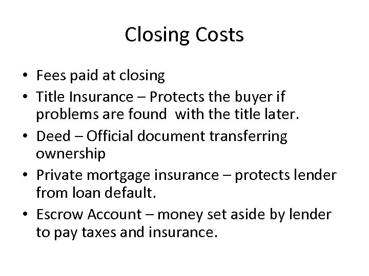 Closing Costs • Fees paid at closing • Title Insurance – Protects the buyer