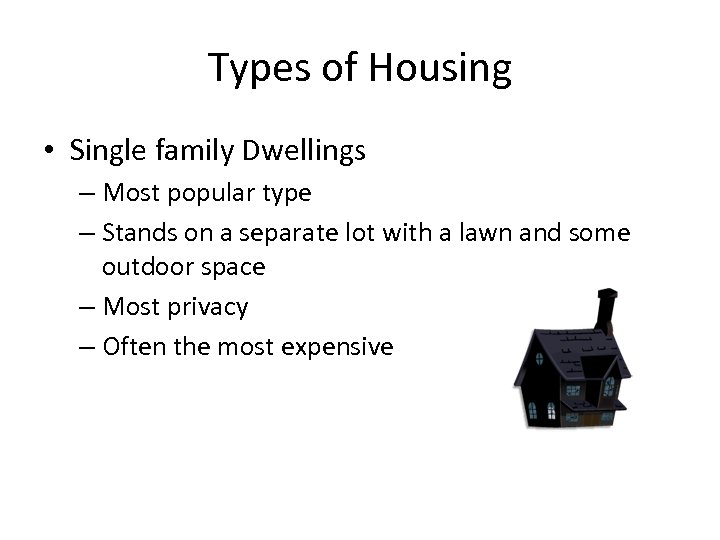 Types of Housing • Single family Dwellings – Most popular type – Stands on