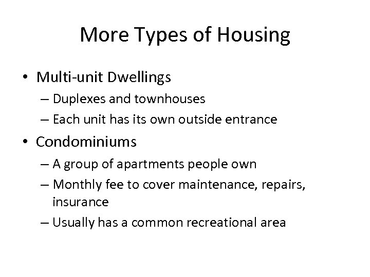 More Types of Housing • Multi-unit Dwellings – Duplexes and townhouses – Each unit