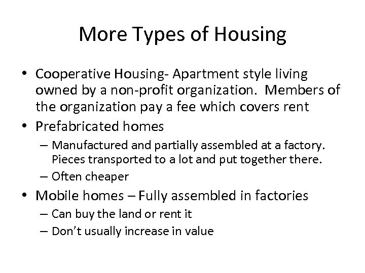 More Types of Housing • Cooperative Housing- Apartment style living owned by a non-profit