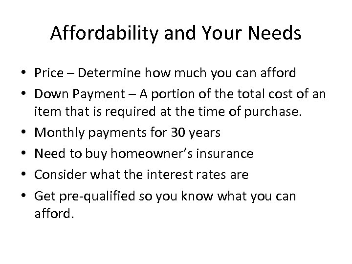Affordability and Your Needs • Price – Determine how much you can afford •