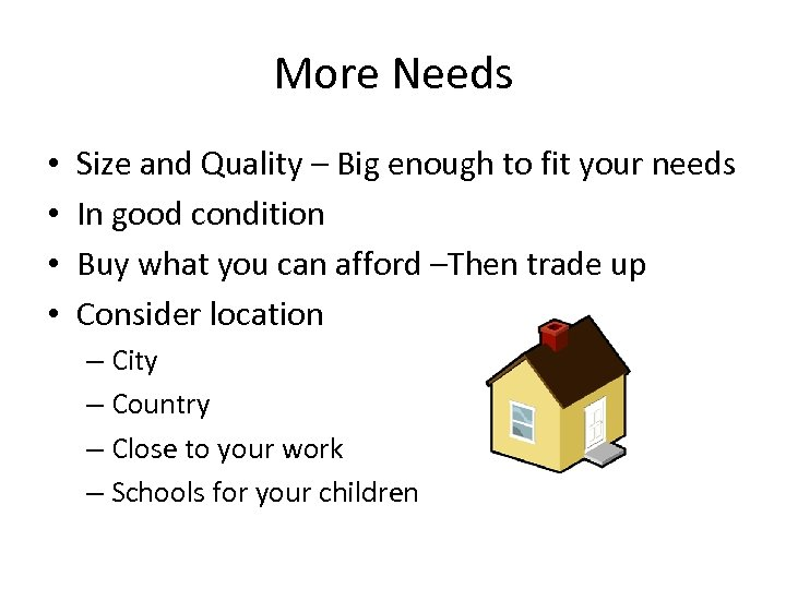 More Needs • • Size and Quality – Big enough to fit your needs
