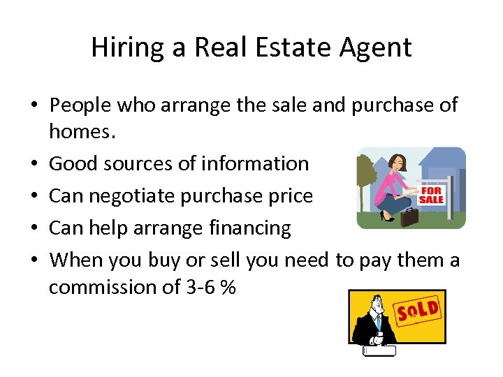 Hiring a Real Estate Agent • People who arrange the sale and purchase of