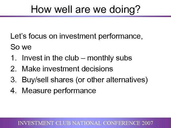 How well are we doing? Let's focus on investment performance, So we 1. Invest