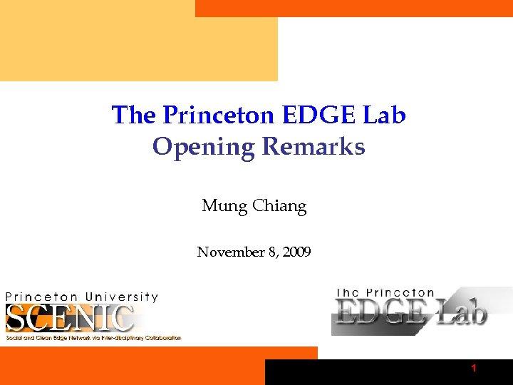 The Princeton EDGE Lab Opening Remarks Mung Chiang November 8, 2009 1