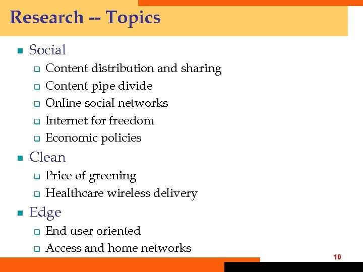 Research -- Topics ¾ Social q q q ¾ Clean q q ¾ Content