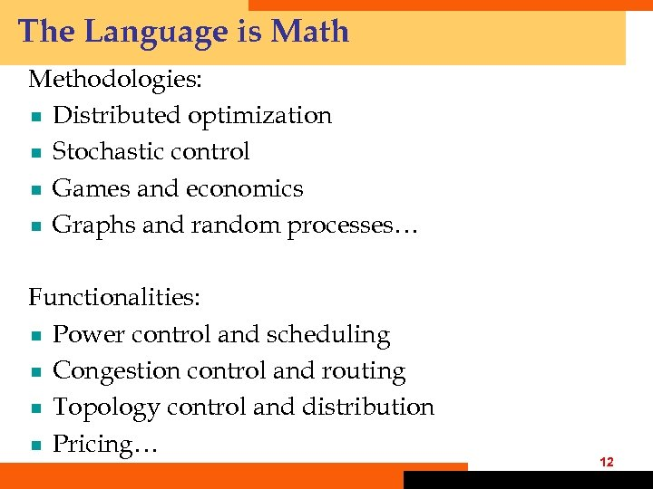 The Language is Math Methodologies: ¾ Distributed optimization ¾ Stochastic control ¾ Games and