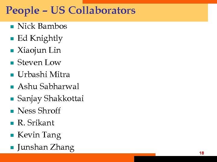 People – US Collaborators ¾ ¾ ¾ Nick Bambos Ed Knightly Xiaojun Lin Steven