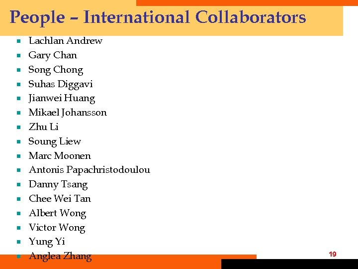 People – International Collaborators ¾ ¾ ¾ ¾ Lachlan Andrew Gary Chan Song Chong