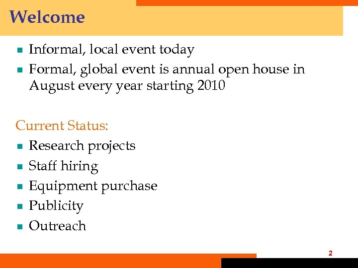 Welcome ¾ ¾ Informal, local event today Formal, global event is annual open house