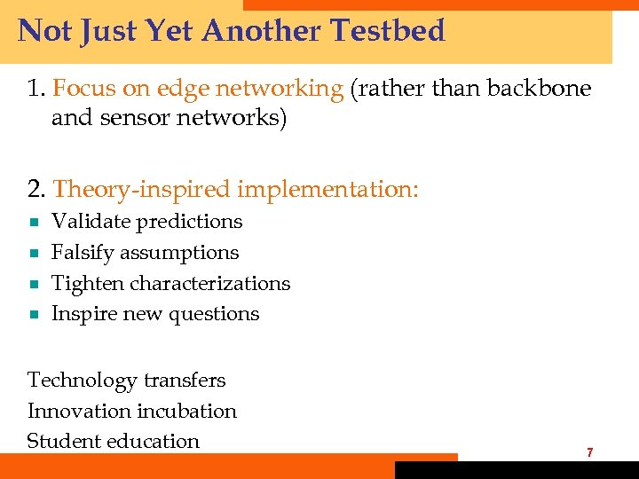 Not Just Yet Another Testbed 1. Focus on edge networking (rather than backbone and