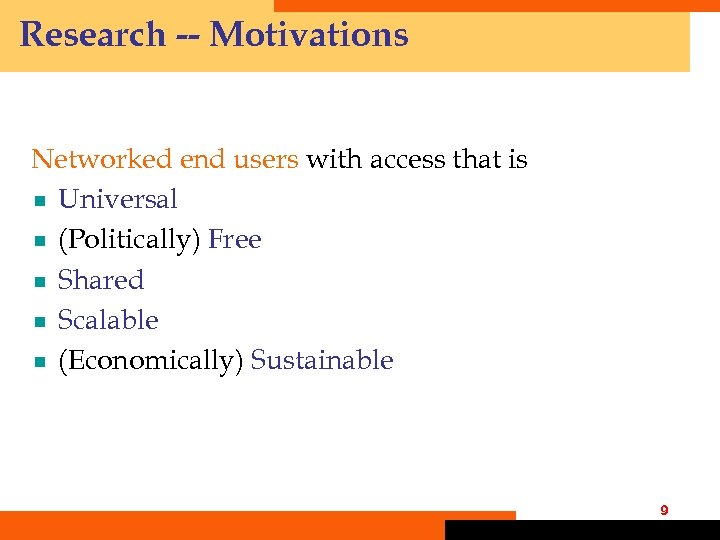 Research -- Motivations Networked end users with access that is ¾ Universal ¾ (Politically)