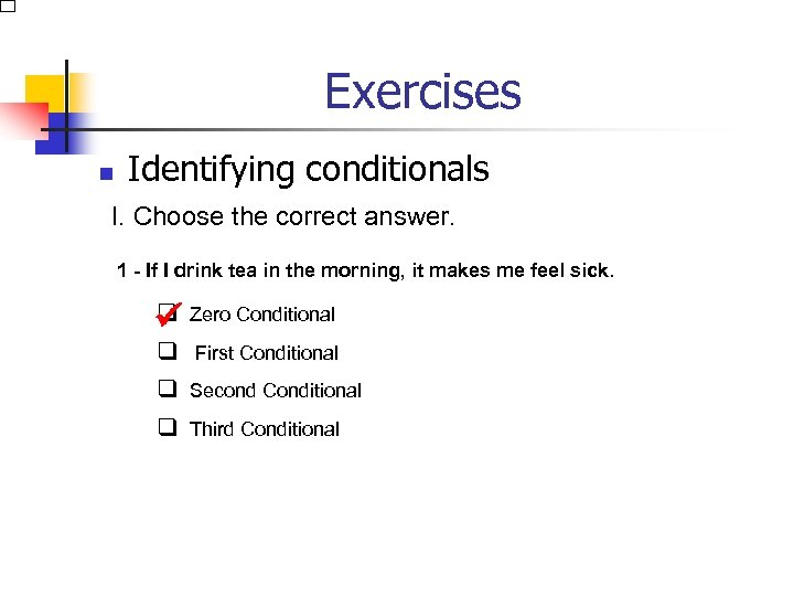 Exercises n Identifying conditionals I. Choose the correct answer. 1 - If I drink