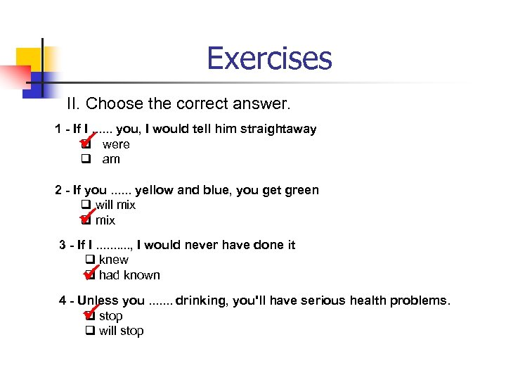 Exercises II. Choose the correct answer. 1 - If I. . . you, I