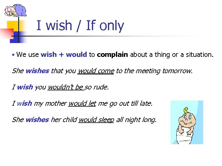 I wish / If only § We use wish + would to complain about