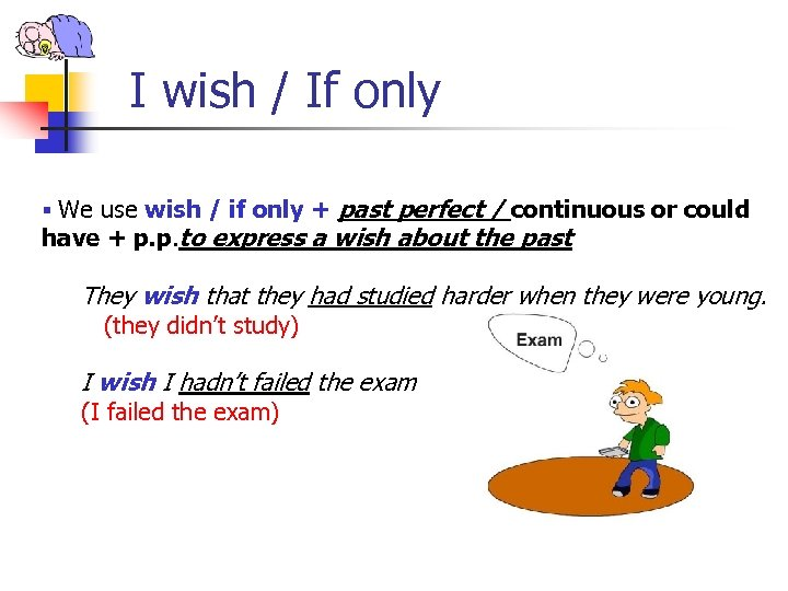 I wish / If only § We use wish / if only + past