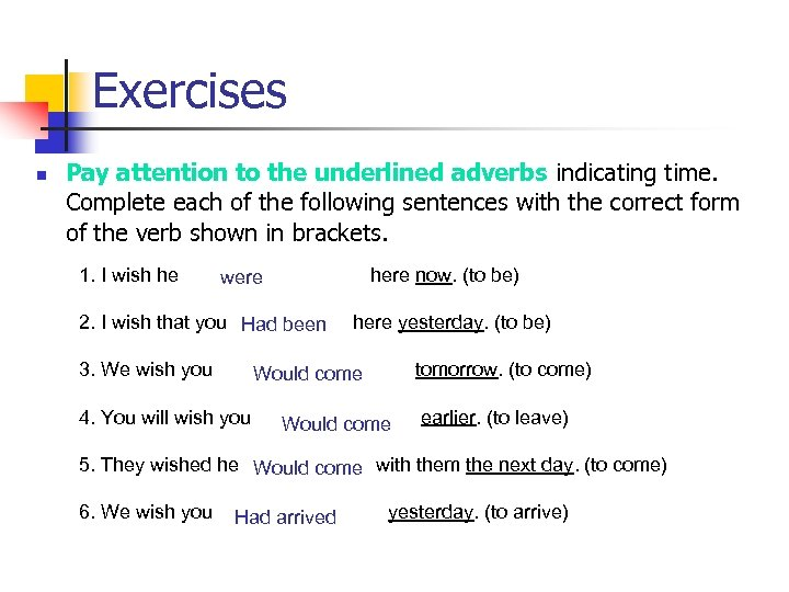 Exercises n Pay attention to the underlined adverbs indicating time. Complete each of the