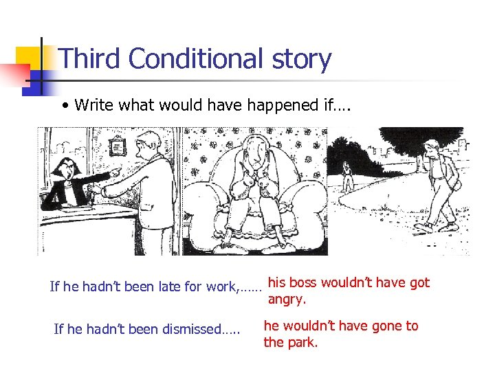 Third Conditional story • Write what would have happened if…. If he hadn't been