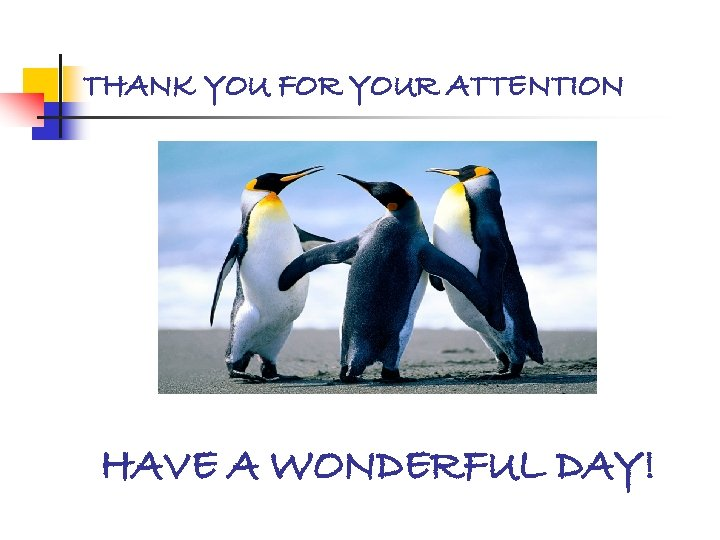 THANK YOU FOR YOUR ATTENTION HAVE A WONDERFUL DAY!