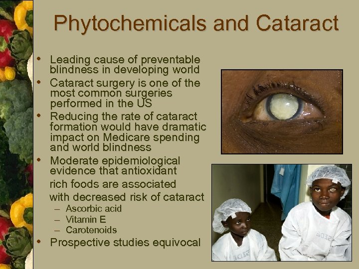 Phytochemicals and Cataract • Leading cause of preventable • • • blindness in developing