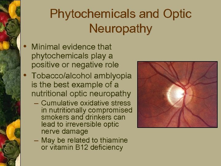 Phytochemicals and Optic Neuropathy • Minimal evidence that • phytochemicals play a positive or