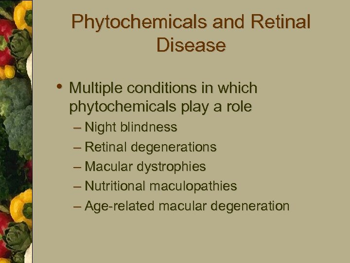 Phytochemicals and Retinal Disease • Multiple conditions in which phytochemicals play a role –