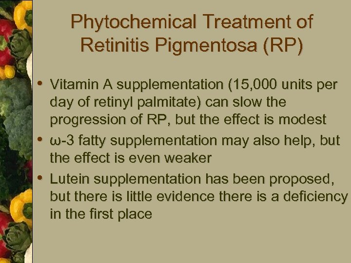 Phytochemical Treatment of Retinitis Pigmentosa (RP) • Vitamin A supplementation (15, 000 units per