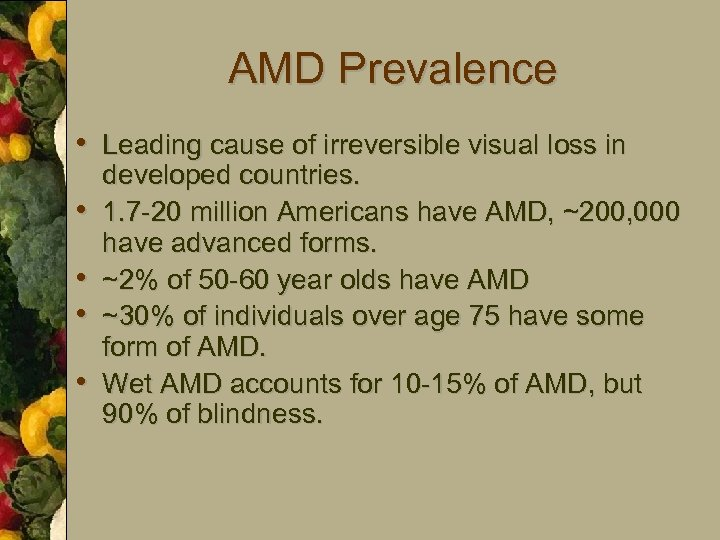 AMD Prevalence • Leading cause of irreversible visual loss in • • developed countries.