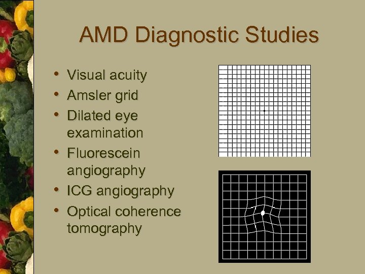 AMD Diagnostic Studies • Visual acuity • Amsler grid • Dilated eye • •