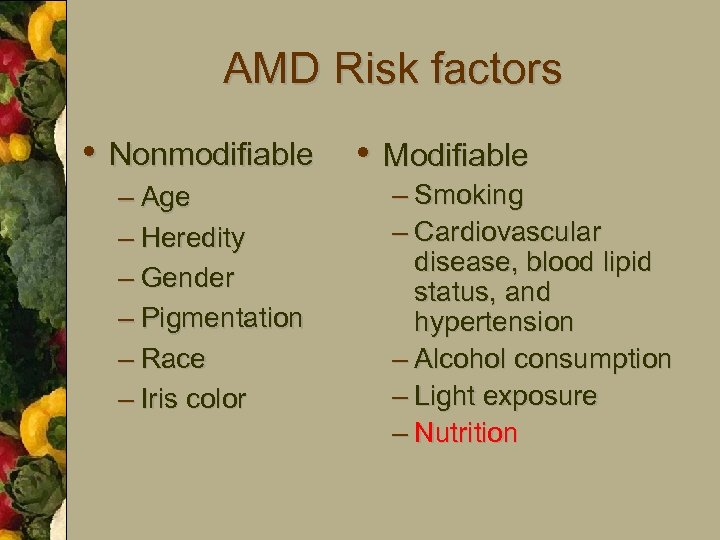 AMD Risk factors • Nonmodifiable – Age – Heredity – Gender – Pigmentation –