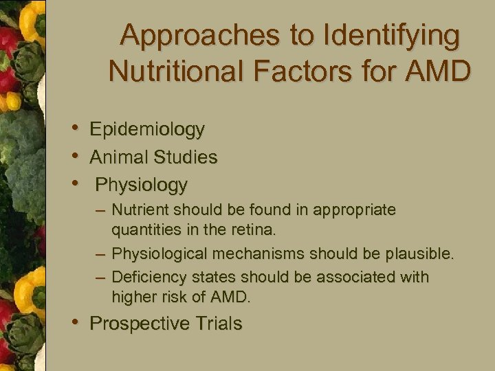 Approaches to Identifying Nutritional Factors for AMD • Epidemiology • Animal Studies • Physiology