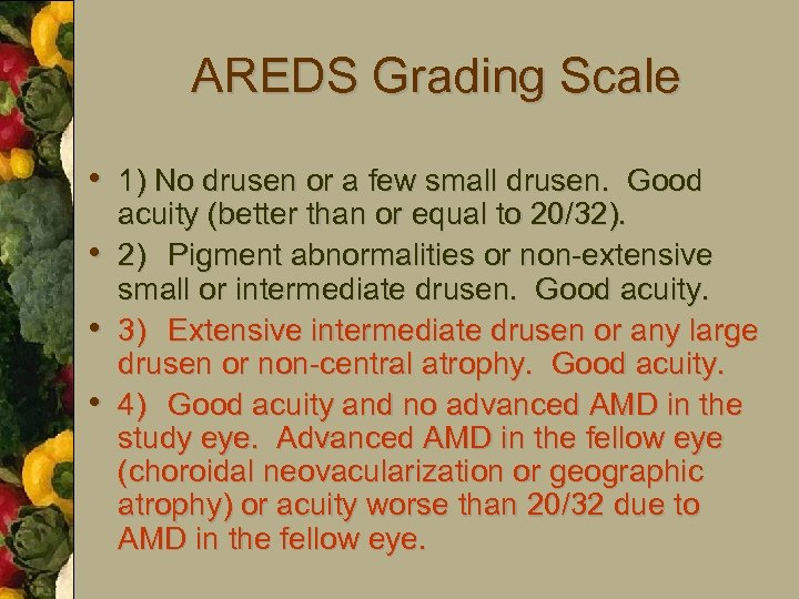 AREDS Grading Scale • 1) No drusen or a few small drusen. Good •