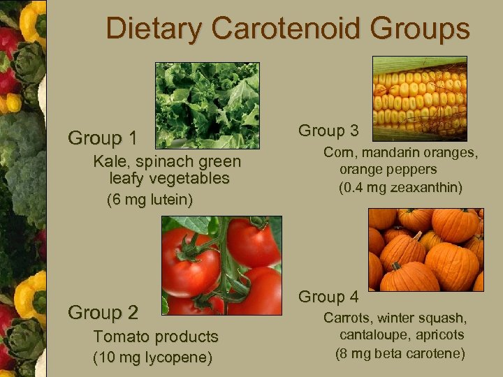 Dietary Carotenoid Groups Group 1 Kale, spinach green leafy vegetables (6 mg lutein) Group