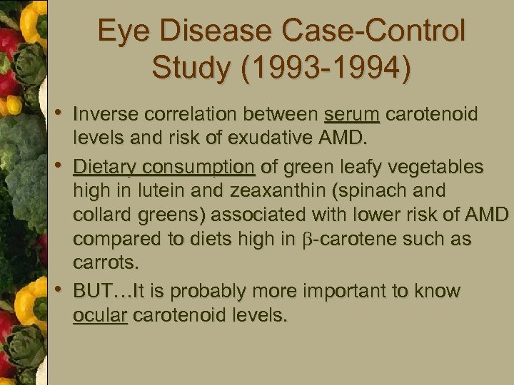 Eye Disease Case-Control Study (1993 -1994) • Inverse correlation between serum carotenoid • •
