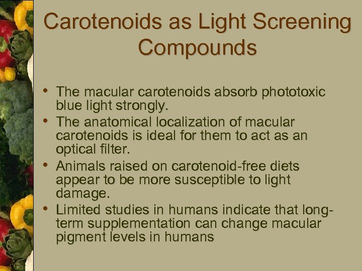 Carotenoids as Light Screening Compounds • The macular carotenoids absorb phototoxic • • •