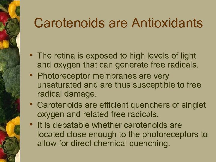 Carotenoids are Antioxidants • The retina is exposed to high levels of light •
