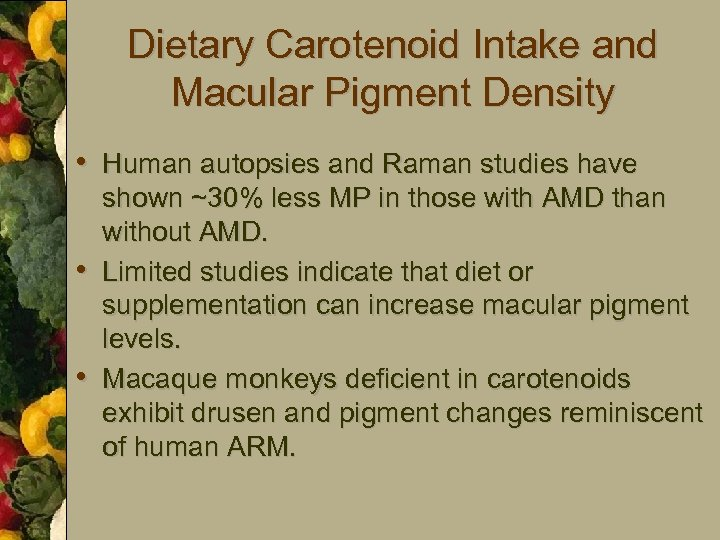 Dietary Carotenoid Intake and Macular Pigment Density • Human autopsies and Raman studies have