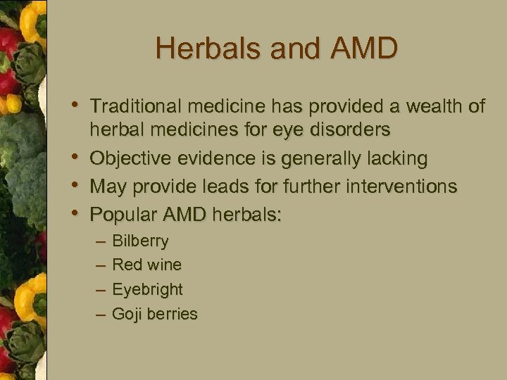 Herbals and AMD • Traditional medicine has provided a wealth of • • •