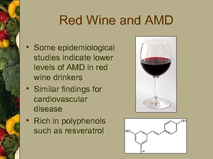 Red Wine and AMD • Some epidemiological • • studies indicate lower levels of