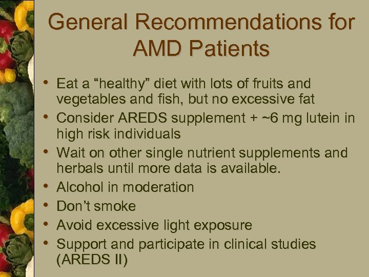 "General Recommendations for AMD Patients • Eat a ""healthy"" diet with lots of fruits"