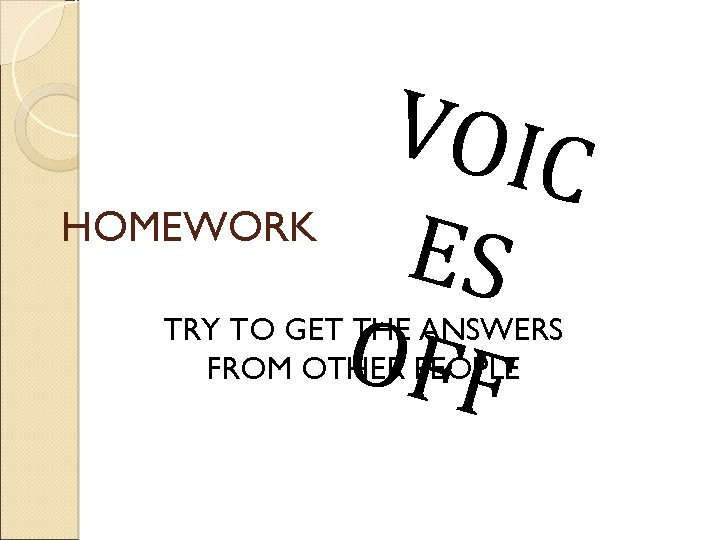 VOIC HOMEWORK ES OFF TRY TO GET THE ANSWERS FROM OTHER PEOPLE