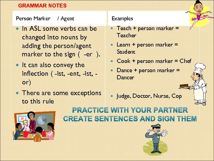 GRAMMAR NOTES Person Marker / Agent In ASL some verbs can be changed into