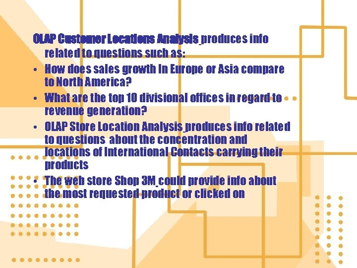 OLAP Customer Locations Analysis produces info related to questions such as: • How does