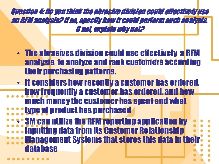 Question 4: Do you think the abrasive division could effectively use an RFM analysis?