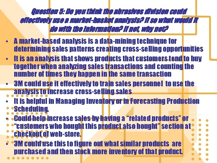 Question 5: Do you think the abrasives division could effectively use a market-basket analysis?