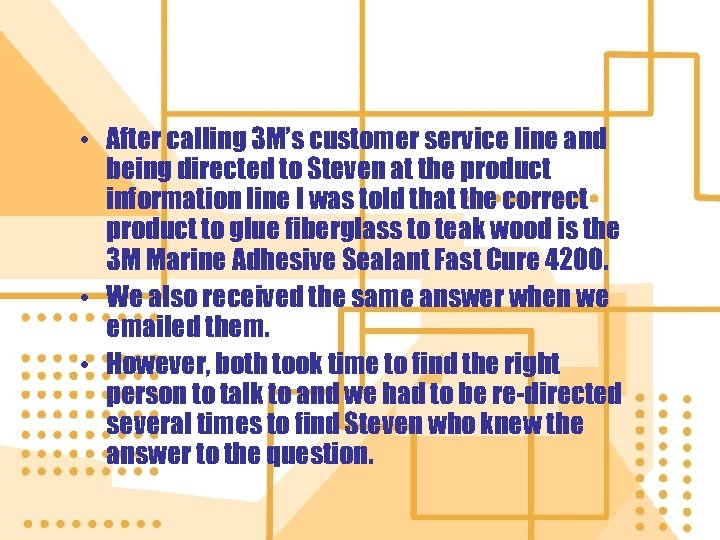 • After calling 3 M's customer service line and being directed to Steven